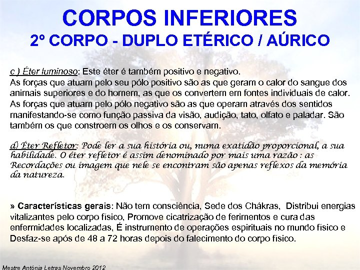 CORPOS INFERIORES 2º CORPO - DUPLO ETÉRICO / AÚRICO c ) Éter luminoso: Este