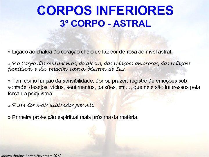 CORPOS INFERIORES 3º CORPO - ASTRAL » Ligado ao chakra do coração cheio de