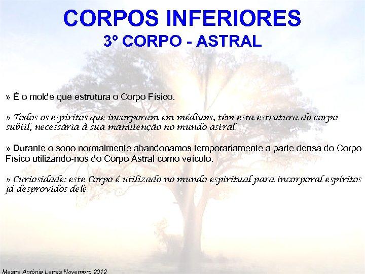 CORPOS INFERIORES 3º CORPO - ASTRAL » É o molde que estrutura o Corpo