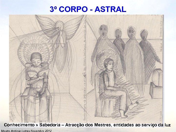 3º CORPO - ASTRAL Conhecimento » Sabedoria – Atracção dos Mestres, entidades ao serviço