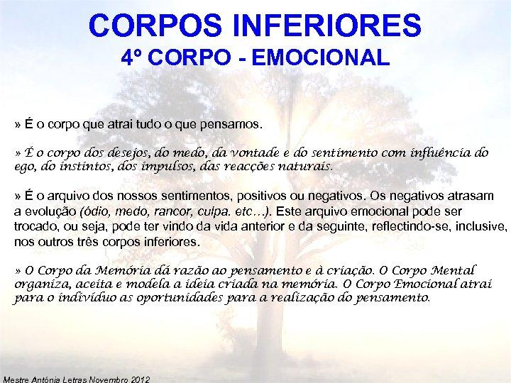 CORPOS INFERIORES 4º CORPO - EMOCIONAL » É o corpo que atrai tudo o