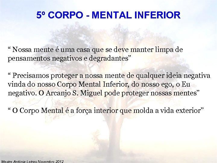 """5º CORPO - MENTAL INFERIOR """" Nossa mente é uma casa que se deve"""