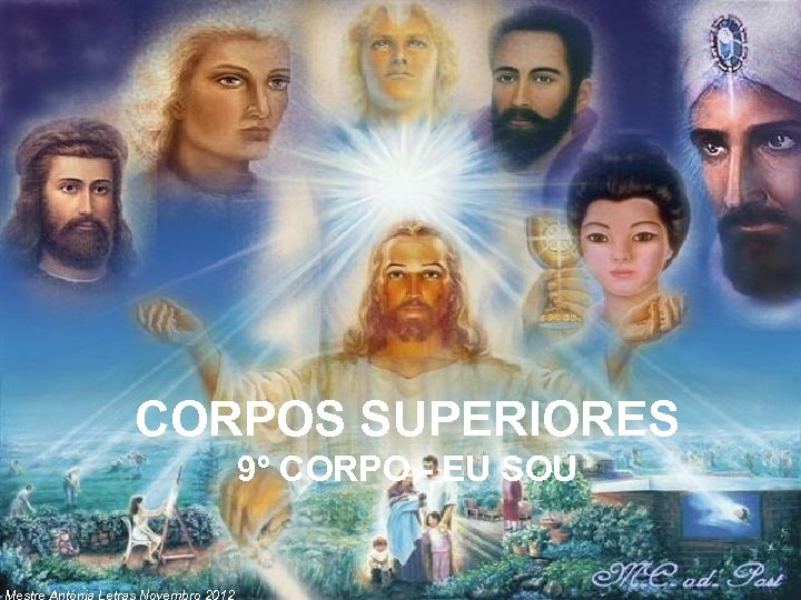 CORPOS SUPERIORES 9º CORPO - EU SOU Mestre Antónia Letras Novembro 2012