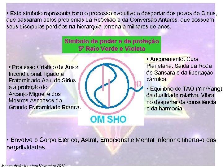 • Este símbolo representa todo o processo evolutivo e despertar dos povos de