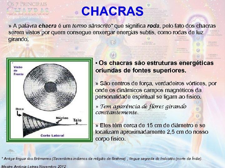 CHACRAS » A palavra chacra é um termo sânscrito* que significa roda, pelo fato