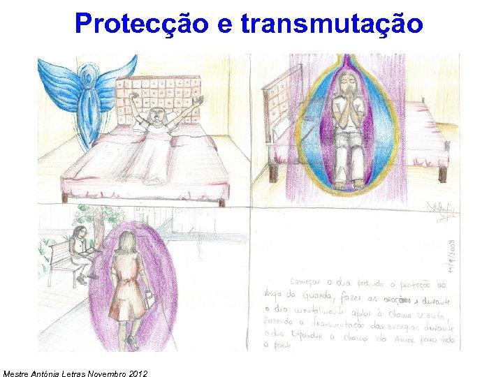 Protecção e transmutação Mestre Antónia Letras Novembro 2012