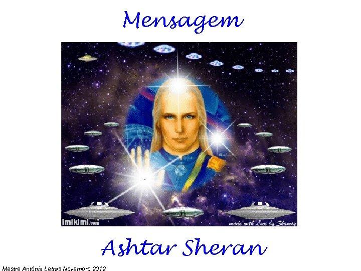Mensagem Ashtar Sheran Mestre Antónia Letras Novembro 2012