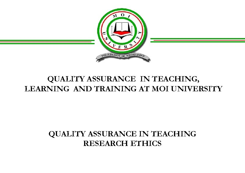 QUALITY ASSURANCE IN TEACHING, LEARNING AND TRAINING AT MOI UNIVERSITY QUALITY ASSURANCE IN TEACHING