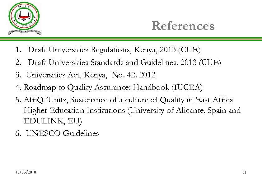 References 1. Draft Universities Regulations, Kenya, 2013 (CUE) 2. Draft Universities Standards and Guidelines,