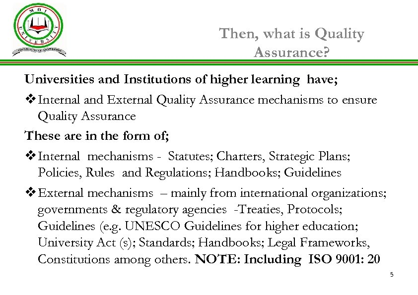 Then, what is Quality Assurance? Universities and Institutions of higher learning have; v Internal