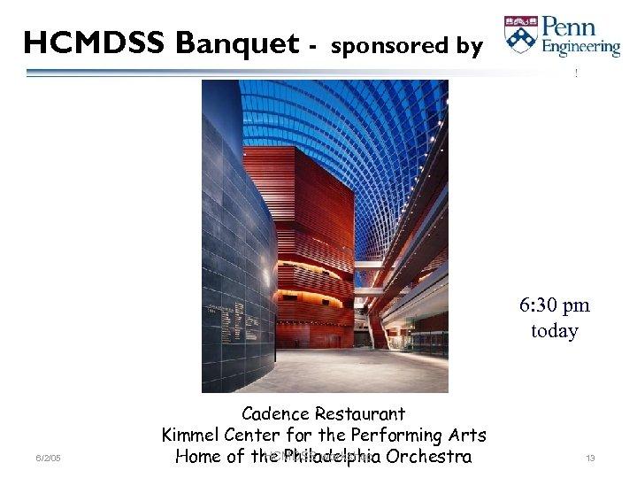 HCMDSS Banquet - sponsored by 6: 30 pm today 6/2/05 Cadence Restaurant Kimmel Center
