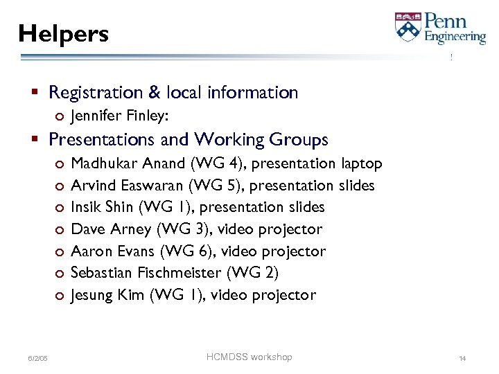 Helpers § Registration & local information o Jennifer Finley: § Presentations and Working Groups
