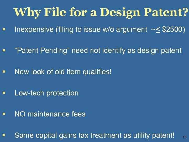 Why File for a Design Patent? § Inexpensive (filing to issue w/o argument ~<