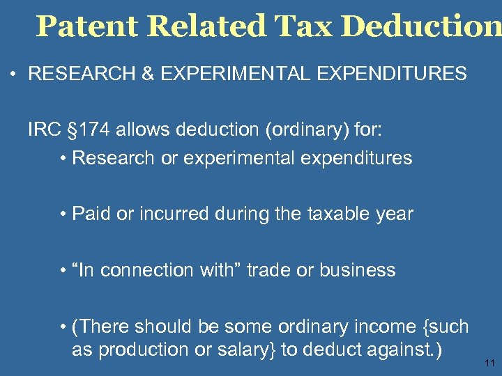 Patent Related Tax Deduction • RESEARCH & EXPERIMENTAL EXPENDITURES IRC § 174 allows deduction