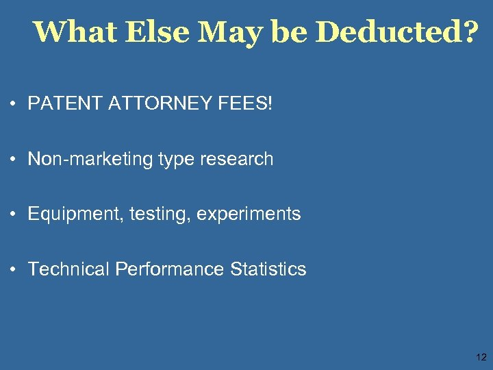 What Else May be Deducted? • PATENT ATTORNEY FEES! • Non-marketing type research •