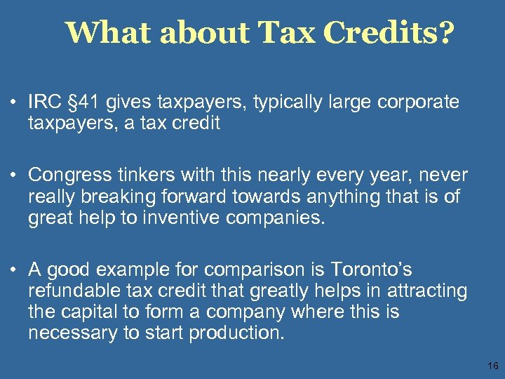 What about Tax Credits? • IRC § 41 gives taxpayers, typically large corporate taxpayers,