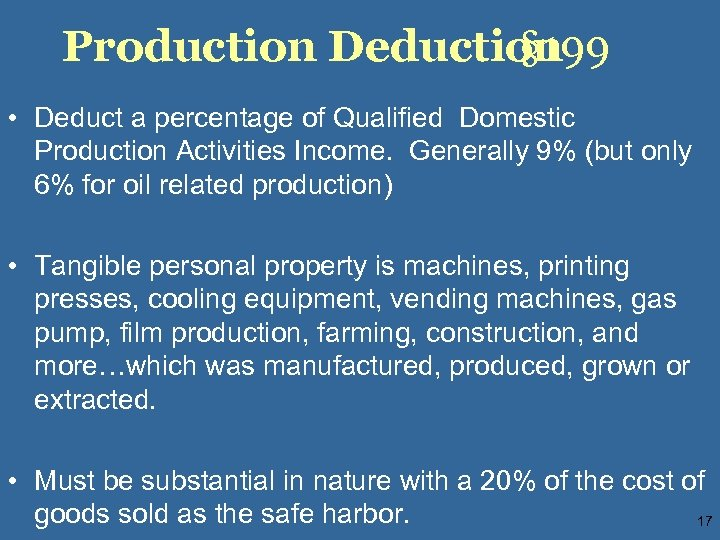 Production Deduction § 199 • Deduct a percentage of Qualified Domestic Production Activities Income.