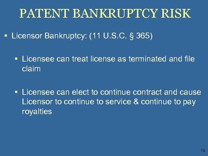 PATENT BANKRUPTCY RISK § Licensor Bankruptcy: (11 U. S. C. § 365) § Licensee