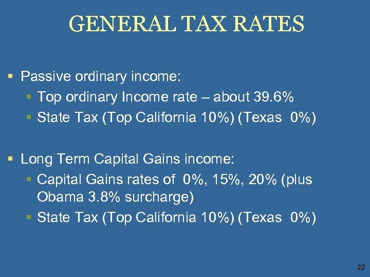 GENERAL TAX RATES § Passive ordinary income: § Top ordinary Income rate – about