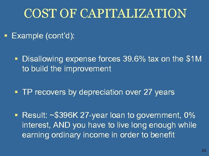 COST OF CAPITALIZATION § Example (cont'd): § Disallowing expense forces 39. 6% tax on