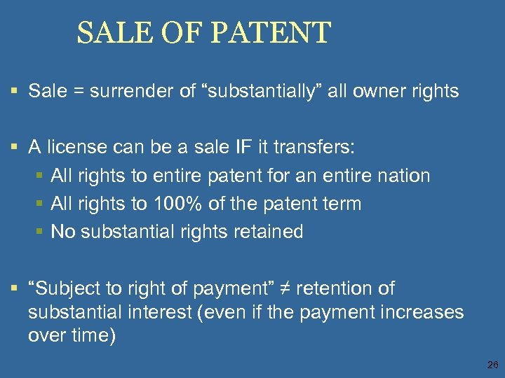 """SALE OF PATENT § Sale = surrender of """"substantially"""" all owner rights § A"""