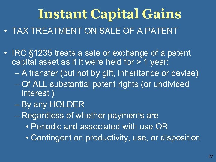 Instant Capital Gains • TAX TREATMENT ON SALE OF A PATENT • IRC §