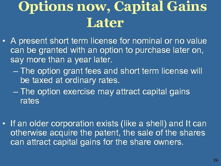 Options now, Capital Gains Later • A present short term license for nominal or