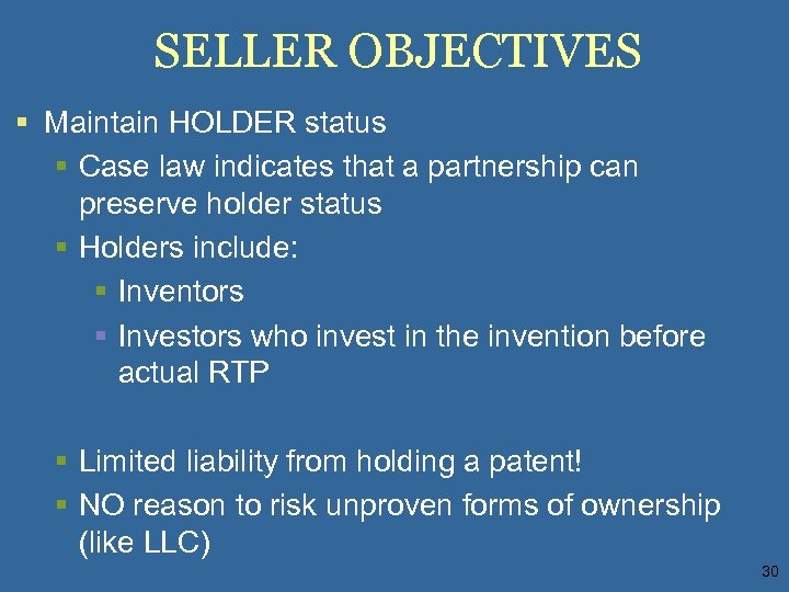 SELLER OBJECTIVES § Maintain HOLDER status § Case law indicates that a partnership can