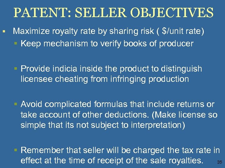 PATENT: SELLER OBJECTIVES § Maximize royalty rate by sharing risk ( $/unit rate) §