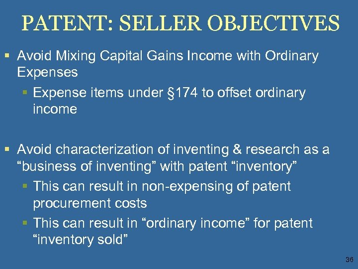 PATENT: SELLER OBJECTIVES § Avoid Mixing Capital Gains Income with Ordinary Expenses § Expense