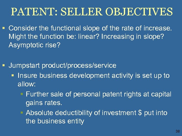 PATENT: SELLER OBJECTIVES § Consider the functional slope of the rate of increase. Might
