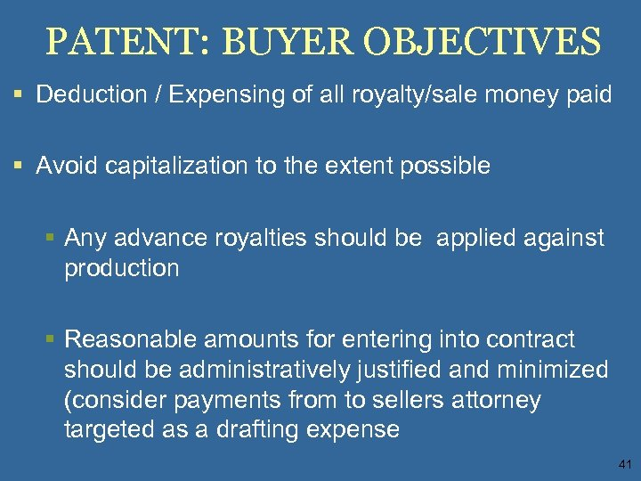 PATENT: BUYER OBJECTIVES § Deduction / Expensing of all royalty/sale money paid § Avoid