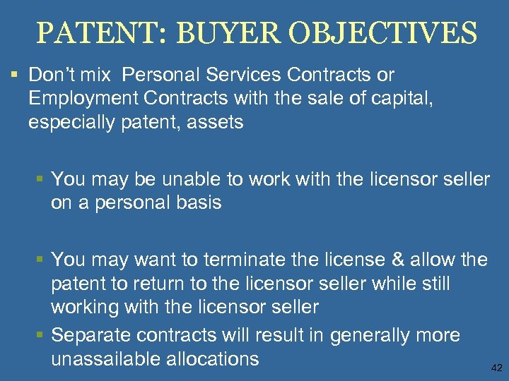 PATENT: BUYER OBJECTIVES § Don't mix Personal Services Contracts or Employment Contracts with the