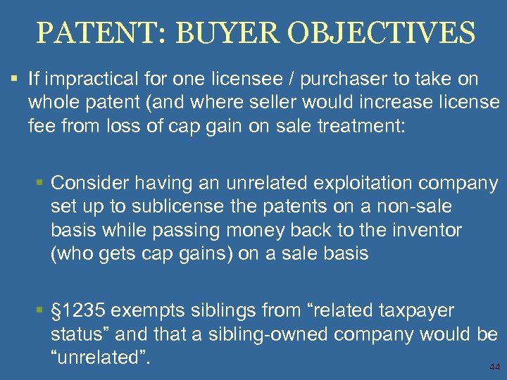 PATENT: BUYER OBJECTIVES § If impractical for one licensee / purchaser to take on