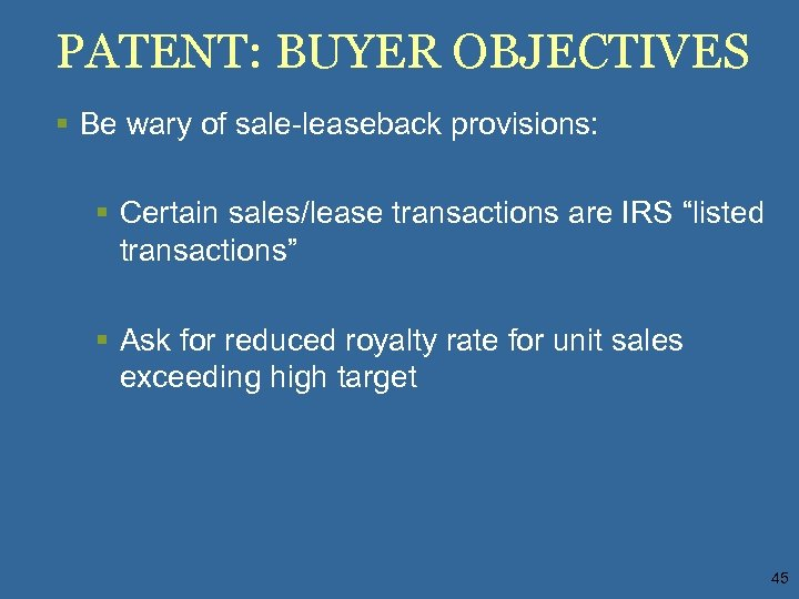 PATENT: BUYER OBJECTIVES § Be wary of sale-leaseback provisions: § Certain sales/lease transactions are