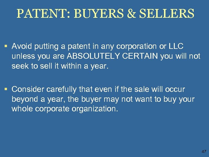 PATENT: BUYERS & SELLERS § Avoid putting a patent in any corporation or LLC
