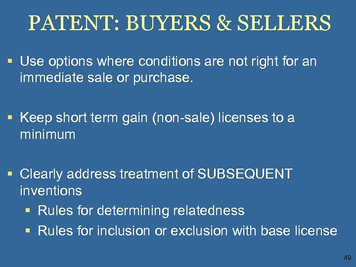 PATENT: BUYERS & SELLERS § Use options where conditions are not right for an