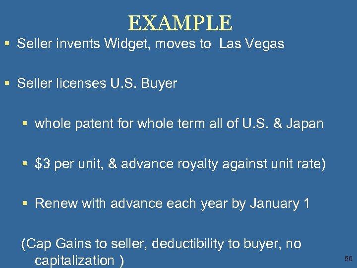 EXAMPLE § Seller invents Widget, moves to Las Vegas § Seller licenses U. S.