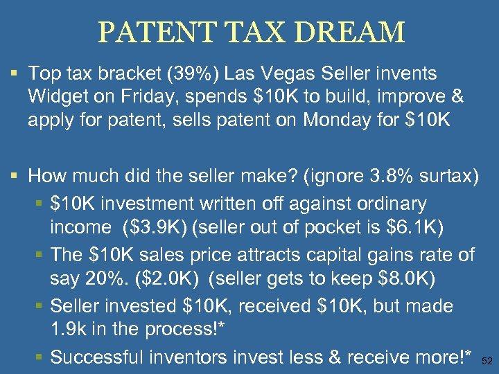 PATENT TAX DREAM § Top tax bracket (39%) Las Vegas Seller invents Widget on