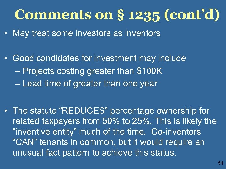 Comments on § 1235 (cont'd) • May treat some investors as inventors • Good