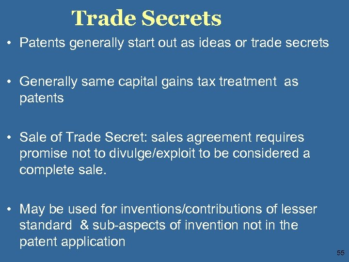 Trade Secrets • Patents generally start out as ideas or trade secrets • Generally