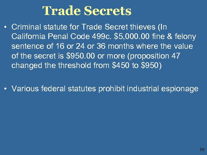Trade Secrets • Criminal statute for Trade Secret thieves (In California Penal Code 499