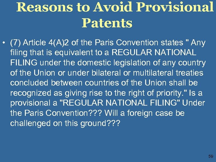 Reasons to Avoid Provisional Patents • (7) Article 4(A)2 of the Paris Convention states