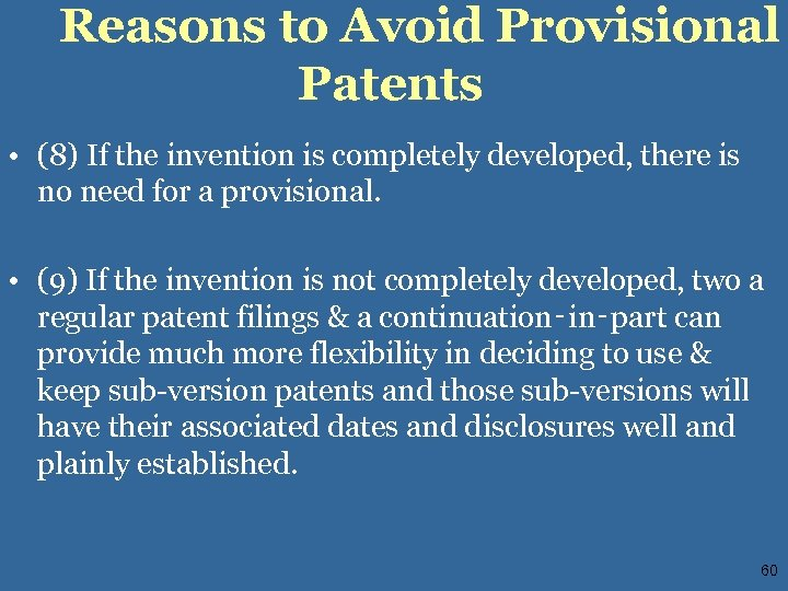 Reasons to Avoid Provisional Patents • (8) If the invention is completely developed, there