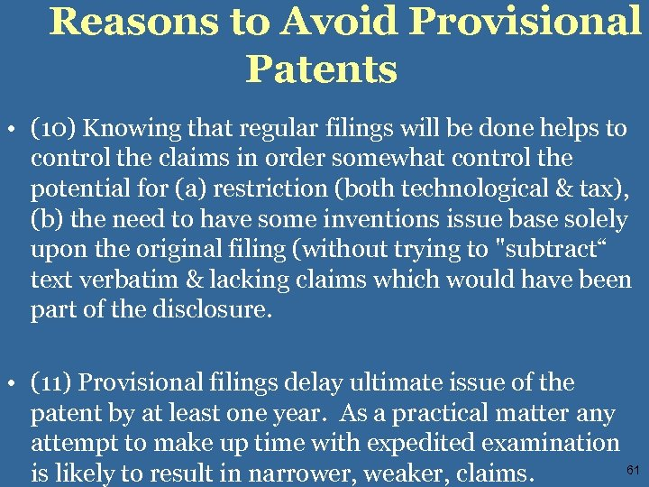Reasons to Avoid Provisional Patents • (10) Knowing that regular filings will be done