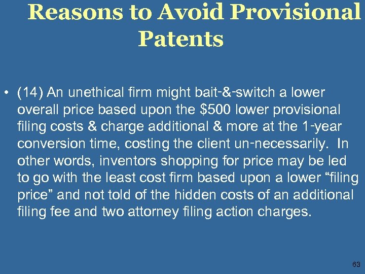 Reasons to Avoid Provisional Patents • (14) An unethical firm might bait‑&‑switch a lower