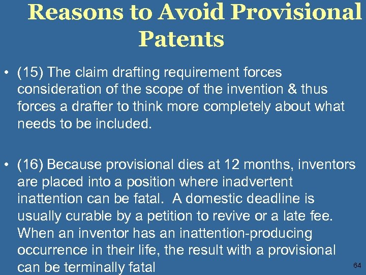 Reasons to Avoid Provisional Patents • (15) The claim drafting requirement forces consideration of
