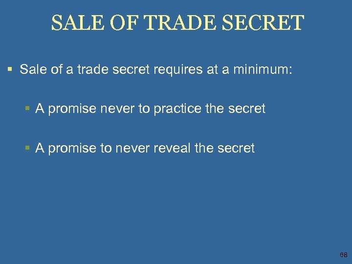 SALE OF TRADE SECRET § Sale of a trade secret requires at a minimum: