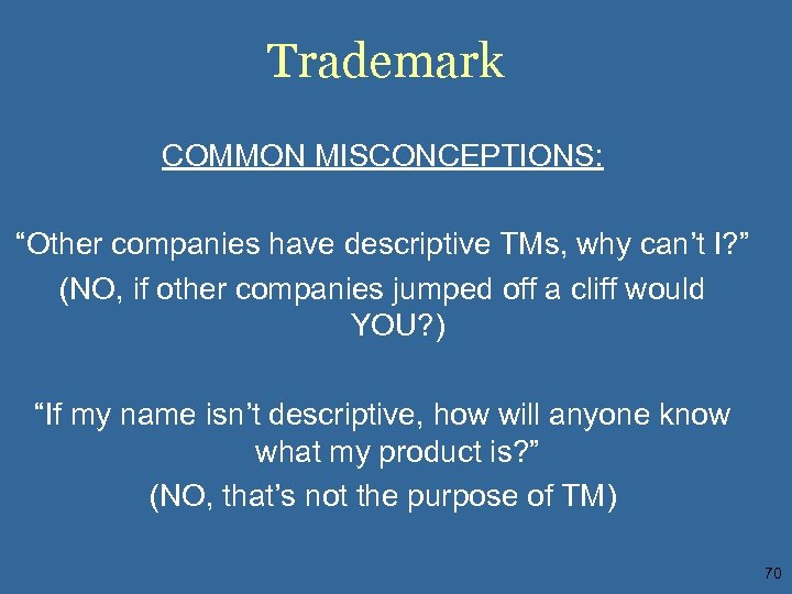 """Trademark COMMON MISCONCEPTIONS: """"Other companies have descriptive TMs, why can't I? """" (NO, if"""