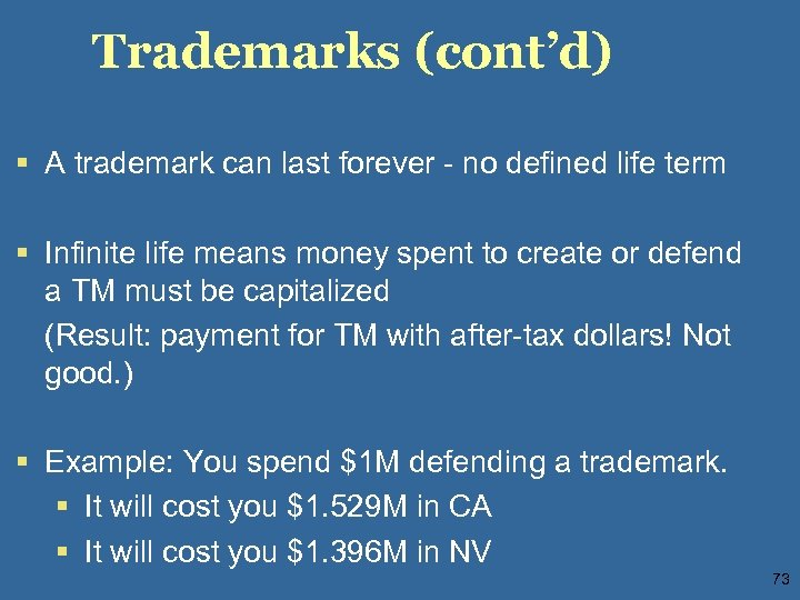Trademarks (cont'd) § A trademark can last forever - no defined life term §